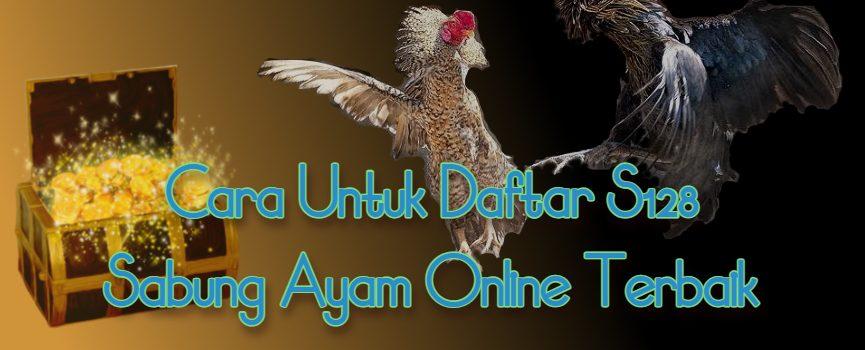 Cara Untuk Daftar S128 Sabung Ayam Online Terbaik